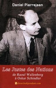 Daniel Pierrejean - Les Justes des Nations - De Raoul Wallenberg à Oskar Schindler.