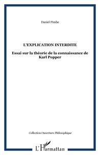 Daniel Pimbé - L'explication interdite - Essai sur la théorie de la connaissance de Karl Popper.
