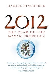 Daniel Pinchbeck - 2012 : The Year of the Mayan Prophecy.