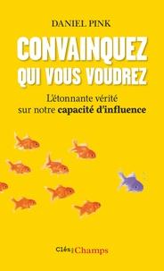 Daniel Pink - Convainquez qui vous voudrez - L'étonnante vérité sur notre capacité d'influence.