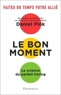 Daniel Pink - Le bon moment - La science du parfait timing.