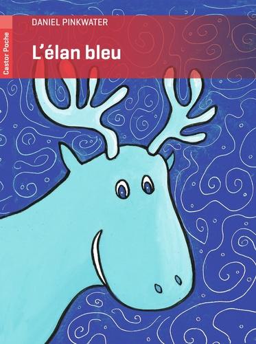 Daniel Pinkwater - L'élan bleu.