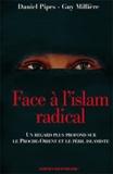 Daniel Pipes et Guy Millière - Face à l'islam radical - Un regard plus profond sur le Proche-Orient et le péril islamiste.