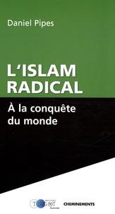 Daniel Pipes - L'Islam radical - A la conquête du monde.