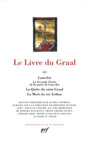 Daniel Poirion - Le Livre du Graal Tome 3 : Lancelot, La Seconde Partie de la quête de Lancelot ; La Quête du saint Graal, La Mort du roi Arthur.