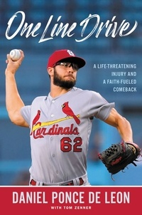 Daniel Ponce de Leon et Tom Zenner - One Line Drive - A Life-Threatening Injury and a Faith-Fueled Comeback.