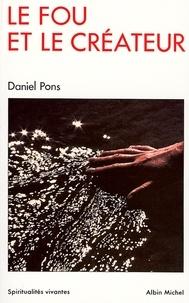 Daniel Pons - Le Fou et le Créateur.