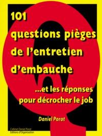 Daniel Porot - 101 Questions pièges de l'entretien d'embauche et les réponses pour décrocher le job.