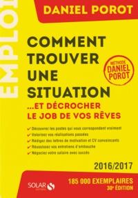 Daniel Porot - Comment trouver une situation... Et décrocher le job de vos rêves.