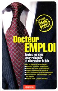 Daniel Porot - Docteur emploi - Toutes les clés pour rebondir et décrocher le job.