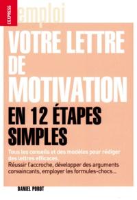 Daniel Porot - Votre lettre de motivation en 12 étapes simples.