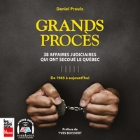 Daniel Proulx et Winston McQuade - Grands procès - 38 affaires judiciaires qui ont secoué le Québec : de 1965 à aujourd'hui.