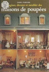 Daniel Puiboube et Christiane Beylier - Imaginer, décorer et meubler des maisons de poupées.