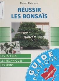 Daniel Puiboube - Réussir les bonsaïs.