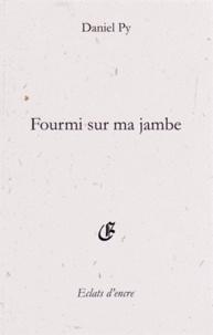 Daniel Py - Fourmi sur ma jambe - Senryûs, haïkus et brefs (2005 à 2009).