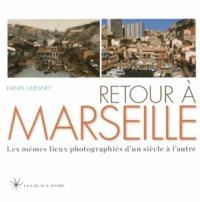 Daniel Quesney - Retour à Marseille - Les mêmes lieux photographiés d'un siècle à l'autre.