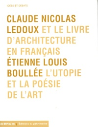 Daniel Rabreau et Dominique Massounie - Claude Nicolas Ledoux et le livre d'architecture en français - Suivi de Etienne Louis Boullée l'utopie et la poésie de l'art.