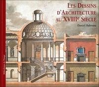 Daniel Rabreau - Les dessins d'architecture au XVIIIe siècle - Edition trilingue français-anglais-italien.