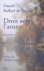 Daniel Raffard de Brienne - Droit vers l'azur - Souvenirs.