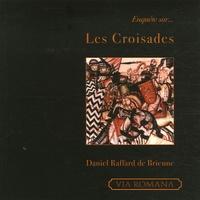 Daniel Raffard de Brienne - Enquête sur... Les Croisades.