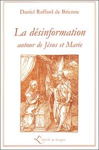 Daniel Raffard de Brienne - La Désinformation - Autour de Jésus et Marie.