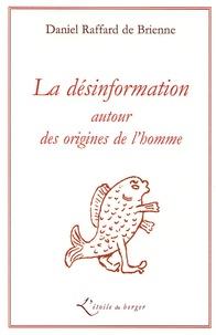 Daniel Raffard de Brienne - La Désinformation - Autour des origines de l'homme.