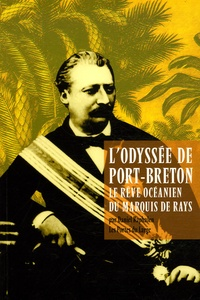 Daniel Raphalen - L'Odyssée de Port-Breton - Le rêve océanien du marquis de Rays.