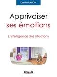 Daniel Ravon - Apprivoiser ses émotions - L'intelligence des situations.