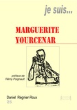 Daniel Régnier-Roux - Je suis... Marguerite Yourcenar.
