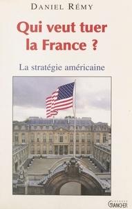 Daniel Rémy - Qui veut tuer la France ? - La stratégie américaine.