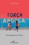 Daniel Ribant - Força Angola - Témoignages pour l'histoire.