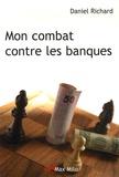 Daniel Richard - Mon combat contre les banques.