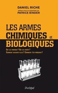 Daniel Riche - Les armes chimiques et biologiques - Qui les fabrique ? Qui les achète ? Comment agissent-elles ? Comment s'en prémunir ?.