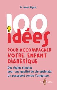 Daniel Rigaud - 100 idées pour accompagner votre enfant diabétique.