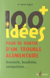 Daniel Rigaud - 100 idées pour se sortir d'un trouble alimentaire - Anorexie, boulimie, compulsion....