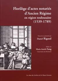 Daniel Rigaud - Florilège d'actes notariés d'Ancien Régime dans la région toulousaine (1539-1789).