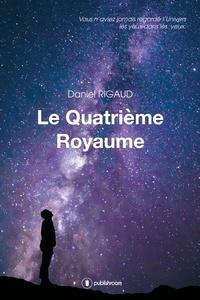 Daniel Rigaud - Le quatrième Royaume.