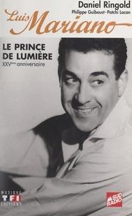 Daniel Ringold et Philippe Guiboust - Luis Mariano - Le prince de lumière. XXVe anniversaire.