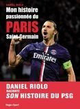 Daniel Riolo - Mon histoire passionnée du Paris Saint-Germain.