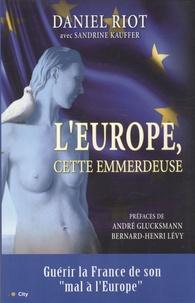 Daniel Riot - L'Europe, cette emmerdeuse.