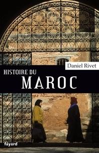 Daniel Rivet - Histoire du Maroc - De Moulay Idrîs à Mohammed VI.