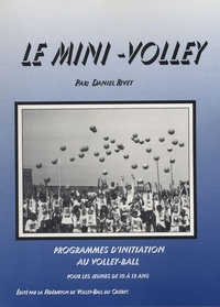 Daniel Rivet - Le mini-volley - Programmes d'initiation au volley-ball pour les jeunes de 10 à 13 ans.