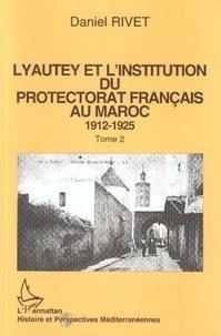 Daniel Rivet - Lyautey et l'institution du protectorat français au Maroc - Tome 2.