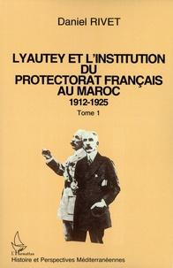 Daniel Rivet - Lyautey et l'institution du protectorat français au Maroc - 1912-1925. Pack en 3 volumes : Tomes 1 à 3.