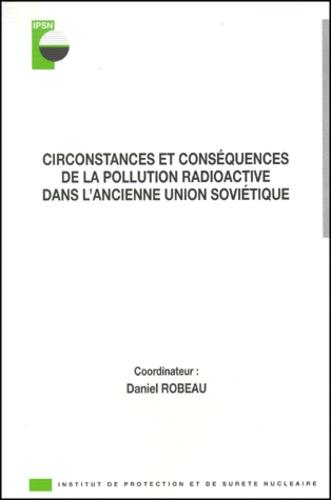 Daniel Robeau et  Collectif - Circonstances et conséquences de la pollution radioactive dans l'ancienne union soviétique.
