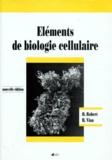 Daniel Robert et Brigitte Vian - Éléments de biologie cellulaire.