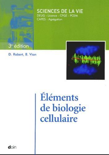 Daniel Robert et Brigitte Vian - Eléments de biologie cellulaire.