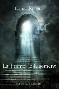 Daniel Robert - La Trame, le Jugement - Roman fantasy entre le paradis et l'enfer.