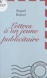 Daniel Robert - Lettres à un jeune publicitaire.
