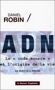 """Daniel Robin - ADN, le """"code source"""" et l'origine de la vie - Les secrets de la tradition."""